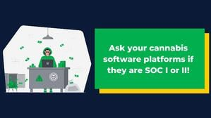 Ask your cannabis software platforms if they are SOC compliant